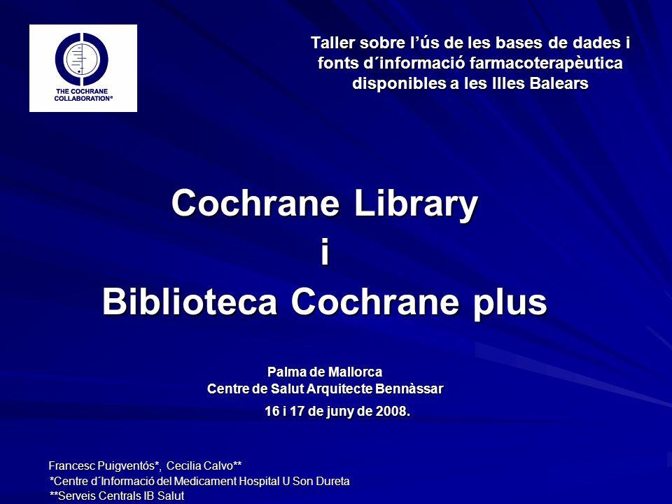 Taller sobre lús de les bases de dades i fonts d´informació farmacoterapèutica disponibles a les Illes Balears Cochrane Library i Biblioteca Cochrane