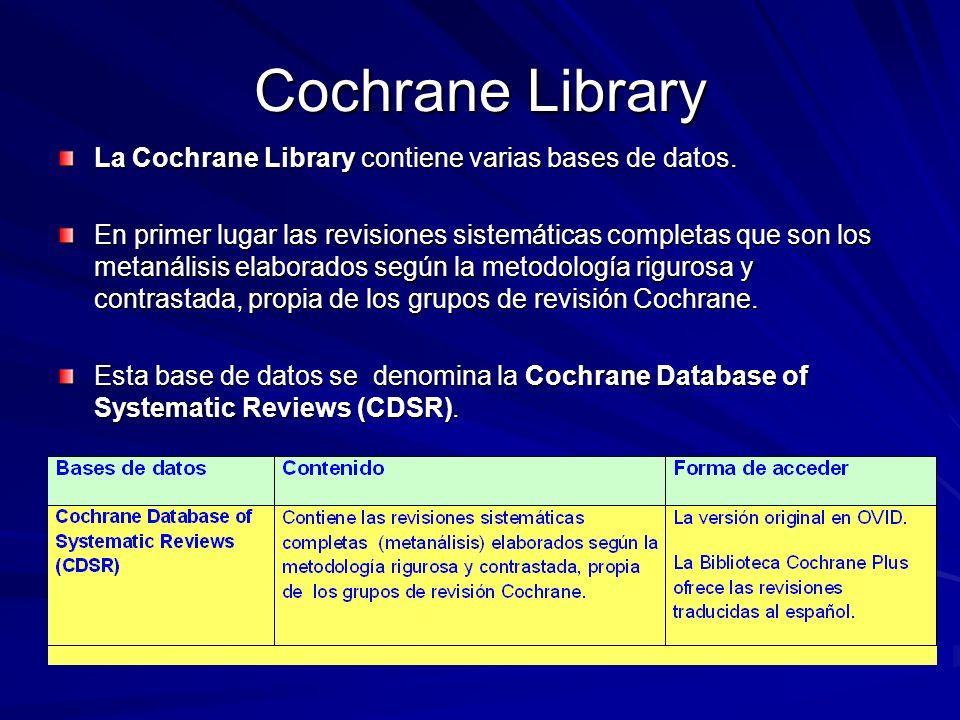 Cochrane Library La Cochrane Library contiene varias bases de datos. En primer lugar las revisiones sistemáticas completas que son los metanálisis ela