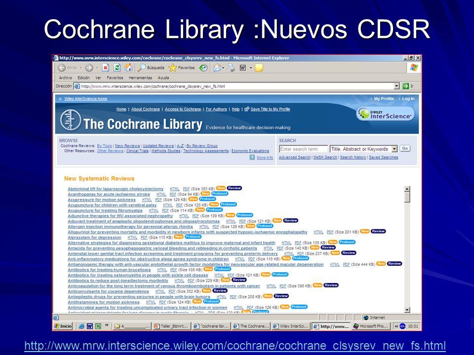 Cochrane Library :Nuevos CDSR http://www.mrw.interscience.wiley.com/cochrane/cochrane_clsysrev_new_fs.html