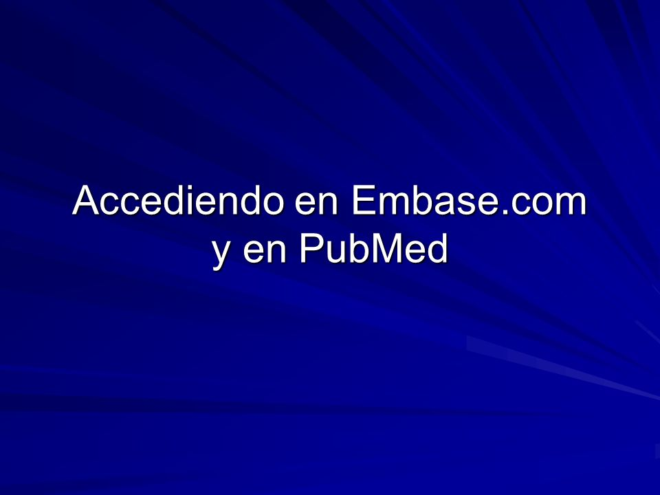 Accediendo en Embase.com y en PubMed