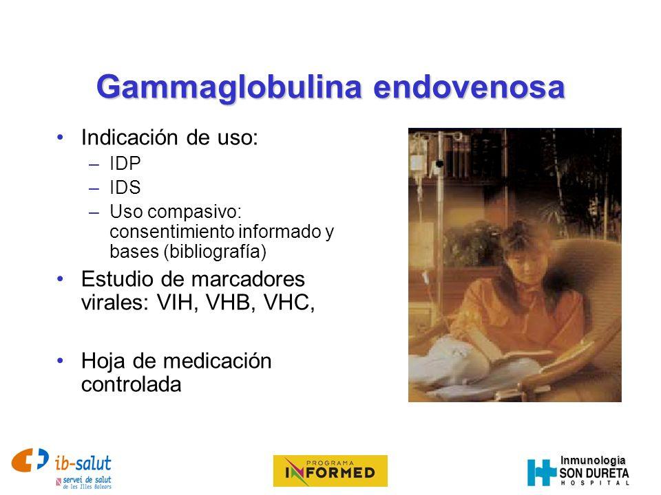 Inmunología Gammaglobulina endovenosa Indicación de uso: –IDP –IDS –Uso compasivo: consentimiento informado y bases (bibliografía) Estudio de marcador