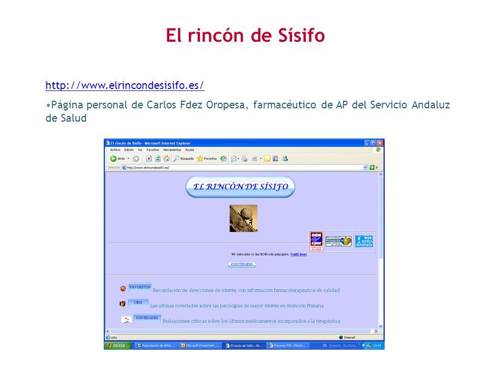 El rincón de Sísifo http://www.elrincondesisifo.es/ Página personal de Carlos Fdez Oropesa, farmacéutico de AP del Servicio Andaluz de Salud