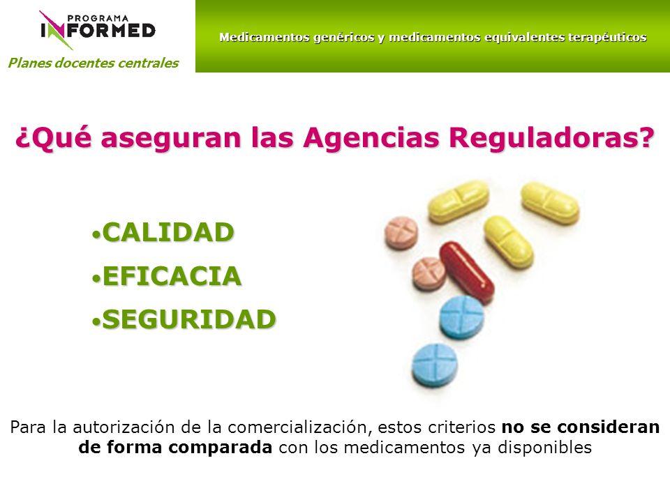 Medicamentos genéricos y medicamentos equivalentes terapéuticos Planes docentes centrales ¿Qué aseguran las Agencias Reguladoras? CALIDAD CALIDAD EFIC