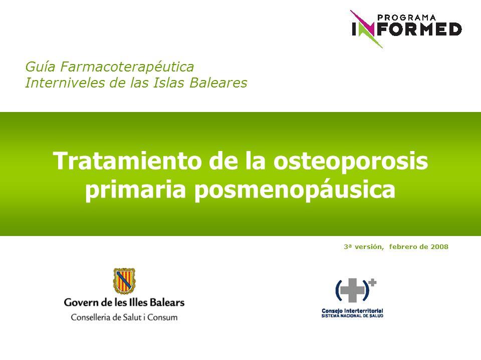 Guía Farmacoterapéutica Interniveles de las Islas Baleares Tratamiento de la osteoporosis primaria posmenopáusica 3ª versión, febrero de 2008