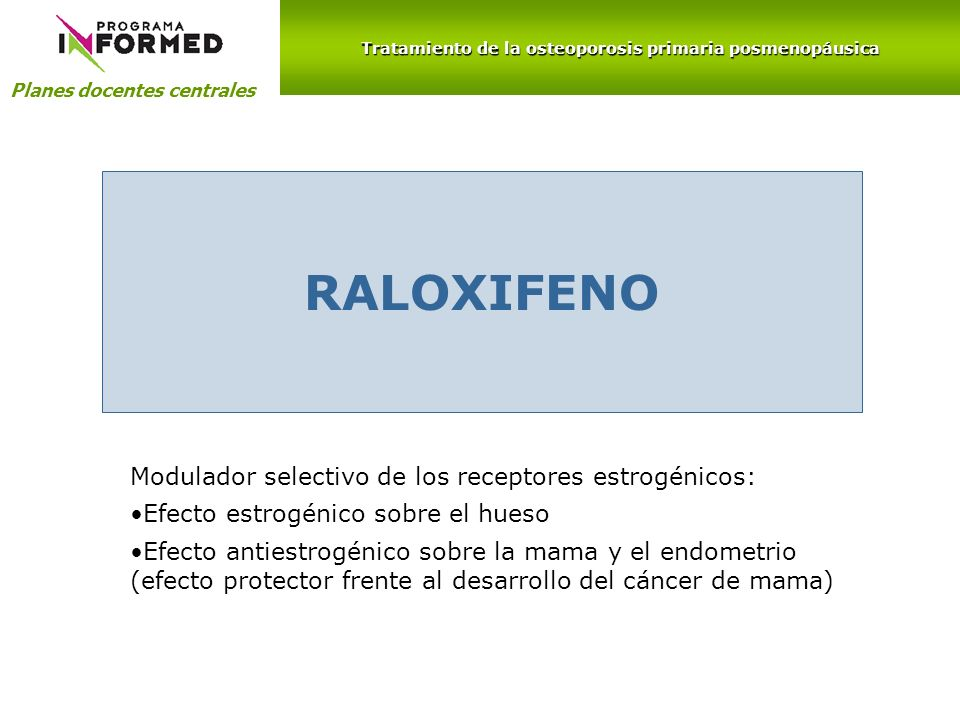 Planes docentes centrales RALOXIFENO Modulador selectivo de los receptores estrogénicos: Efecto estrogénico sobre el hueso Efecto antiestrogénico sobr
