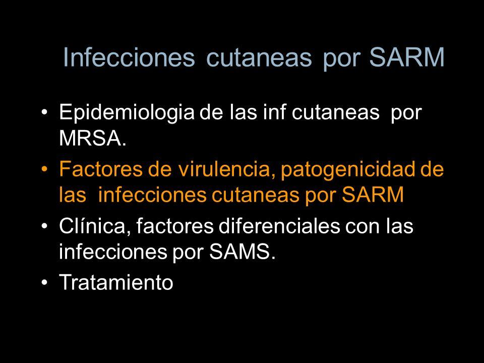 Infecciones cutaneas por SARM Epidemiologia de las inf cutaneas por MRSA. Factores de virulencia, patogenicidad de las infecciones cutaneas por SARM C