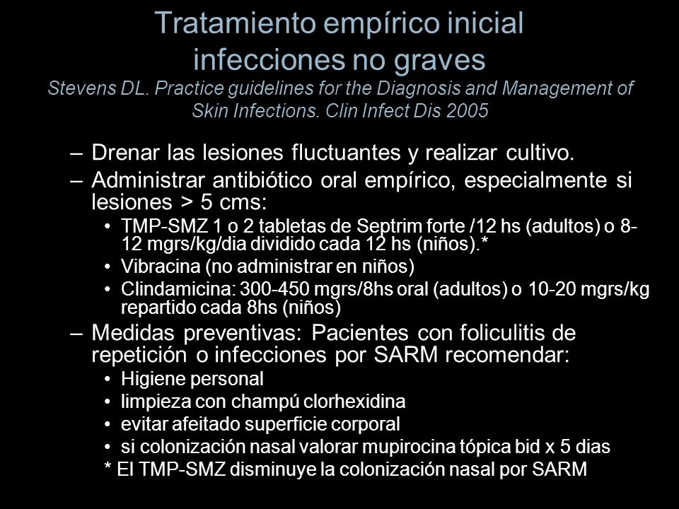Tratamiento empírico inicial infecciones no graves Stevens DL. Practice guidelines for the Diagnosis and Management of Skin Infections. Clin Infect Di