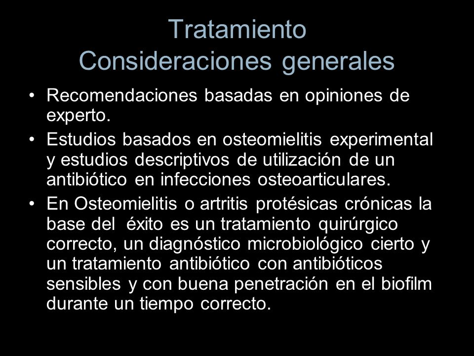 Tratamiento Consideraciones generales Recomendaciones basadas en opiniones de experto. Estudios basados en osteomielitis experimental y estudios descr