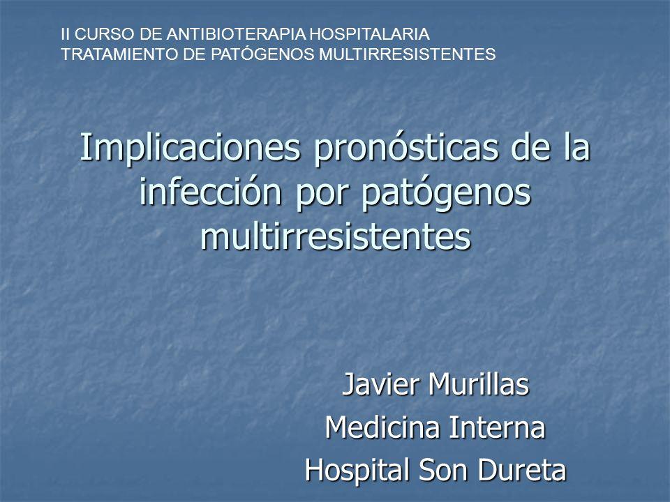 Implicaciones pronósticas de la infección por patógenos multirresistentes Javier Murillas Medicina Interna Hospital Son Dureta II CURSO DE ANTIBIOTERA