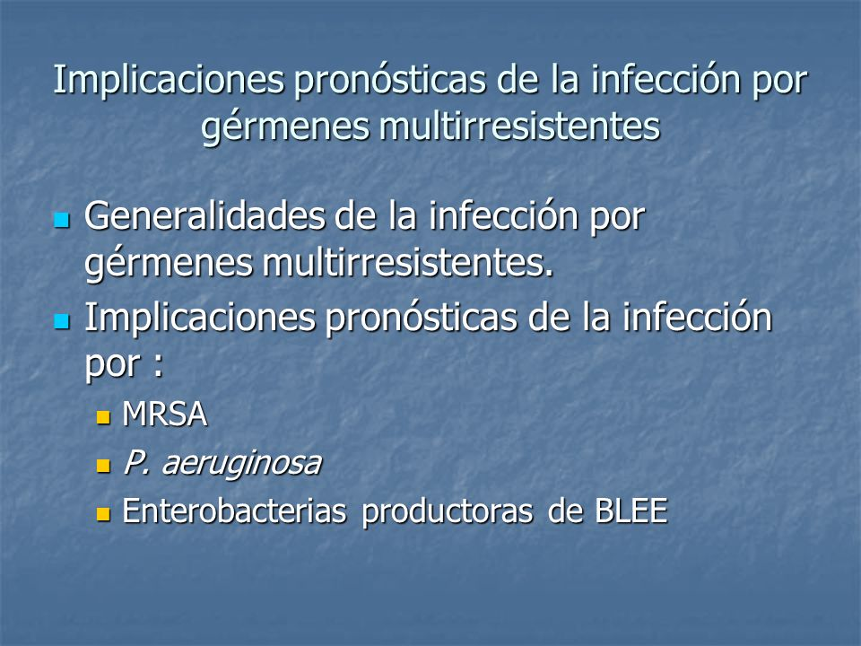 Implicaciones pronósticas de la infección por gérmenes multirresistentes Generalidades de la infección por gérmenes multirresistentes. Generalidades d
