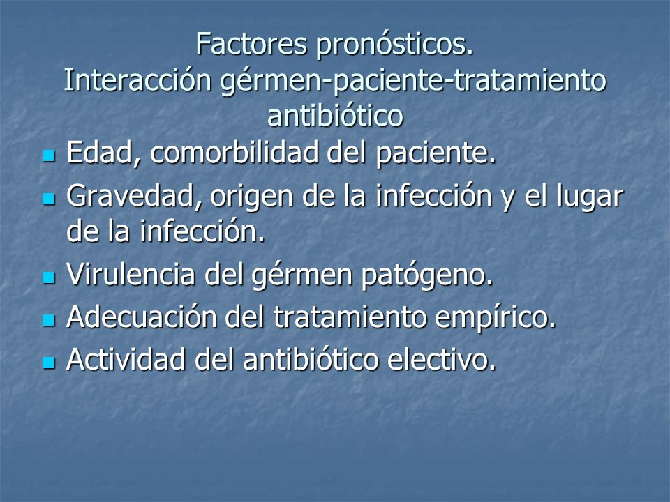 Factores pronósticos. Interacción gérmen-paciente-tratamiento antibiótico Edad, comorbilidad del paciente. Edad, comorbilidad del paciente. Gravedad,