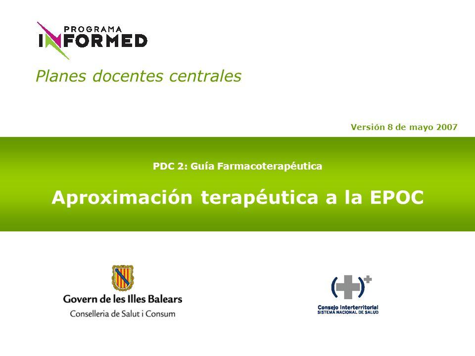 PDC 2: Guía Farmacoterapéutica Aproximación terapéutica a la EPOC Versión 8 de mayo 2007 Planes docentes centrales