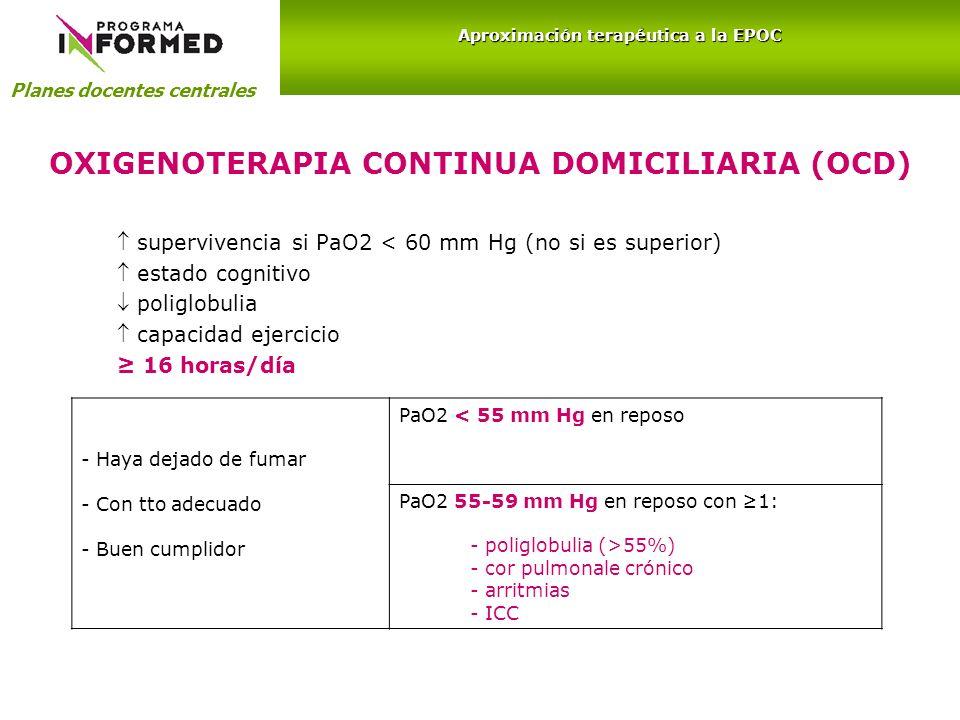 OXIGENOTERAPIA CONTINUA DOMICILIARIA (OCD) supervivencia si PaO2 < 60 mm Hg (no si es superior) estado cognitivo poliglobulia capacidad ejercicio 16 h