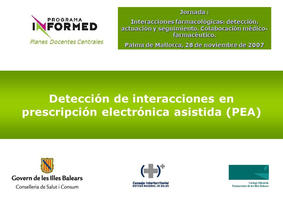 Planes Docentes Centrales Detección de interacciones en prescripción electrónica asistida (PEA) Jornada : Interacciones farmacológicas: detección, act