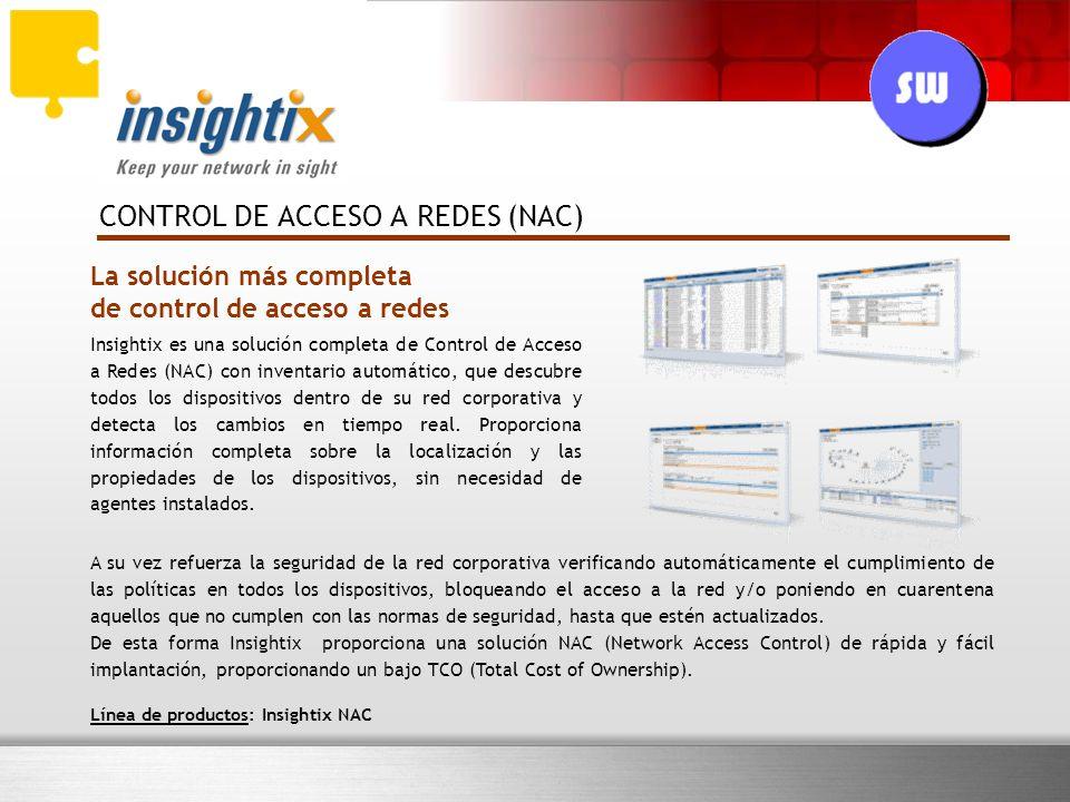 La solución más completa de control de acceso a redes CONTROL DE ACCESO A REDES (NAC) Insightix es una solución completa de Control de Acceso a Redes (NAC) con inventario automático, que descubre todos los dispositivos dentro de su red corporativa y detecta los cambios en tiempo real.