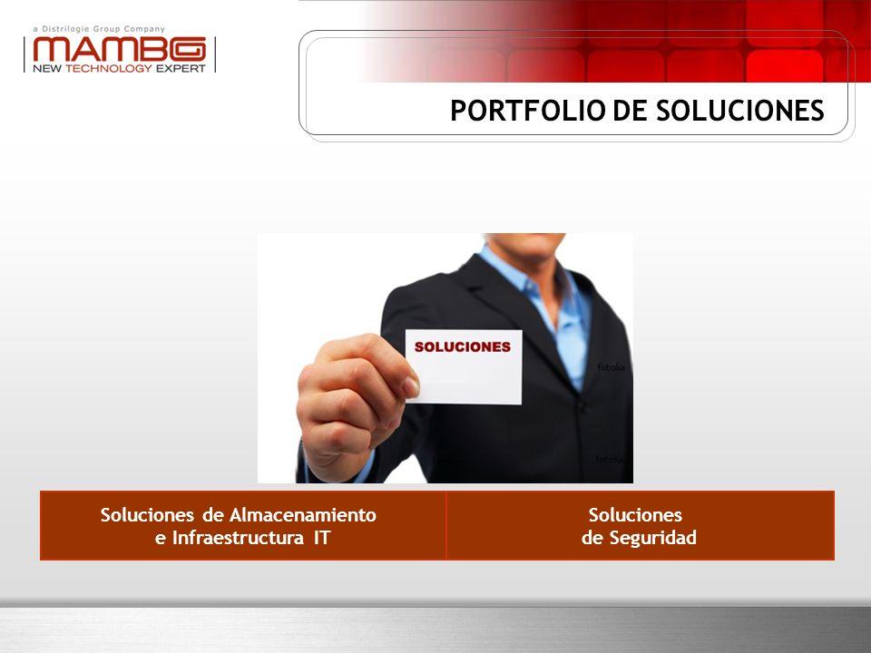 Soluciones de Almacenamiento e Infraestructura IT Soluciones de Seguridad PORTFOLIO DE SOLUCIONES