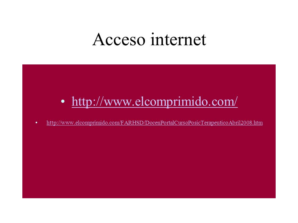 Acceso internet http://www.elcomprimido.com/ http://www.elcomprimido.com/FARHSD/DocenPortalCursoPosicTerapeuticoAbril2008.htm
