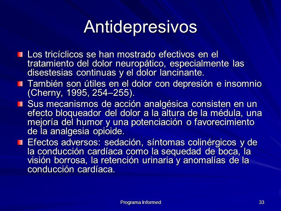 Programa Informed 33 Antidepresivos Los tricíclicos se han mostrado efectivos en el tratamiento del dolor neuropático, especialmente las disestesias c