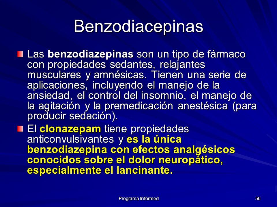 Programa Informed 56 Benzodiacepinas Las benzodiazepinas son un tipo de fármaco con propiedades sedantes, relajantes musculares y amnésicas. Tienen un