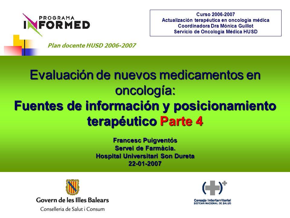 Evaluación de nuevos medicamentos en oncología: Fuentes de información y posicionamiento terapéutico Parte 4 Francesc Puigventós Servei de Farmàcia.