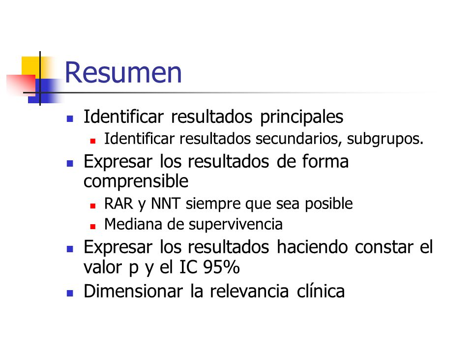 Resumen Identificar resultados principales Identificar resultados secundarios, subgrupos.