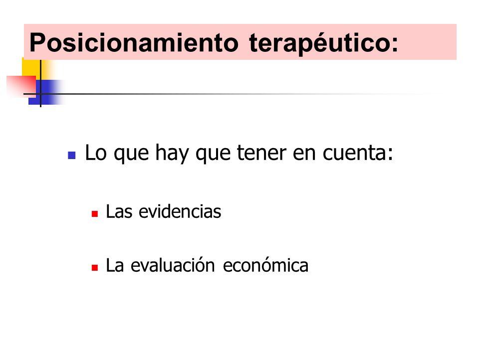 Lo que hay que tener en cuenta: Las evidencias La evaluación económica Posicionamiento terapéutico: