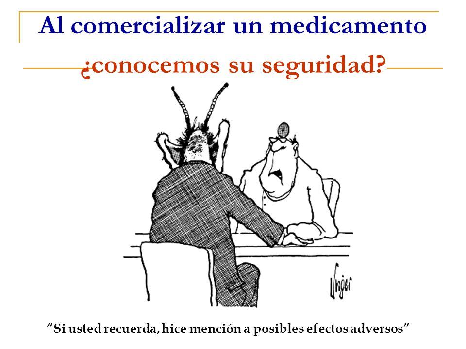 Si usted recuerda, hice mención a posibles efectos adversos Al comercializar un medicamento ¿conocemos su seguridad?