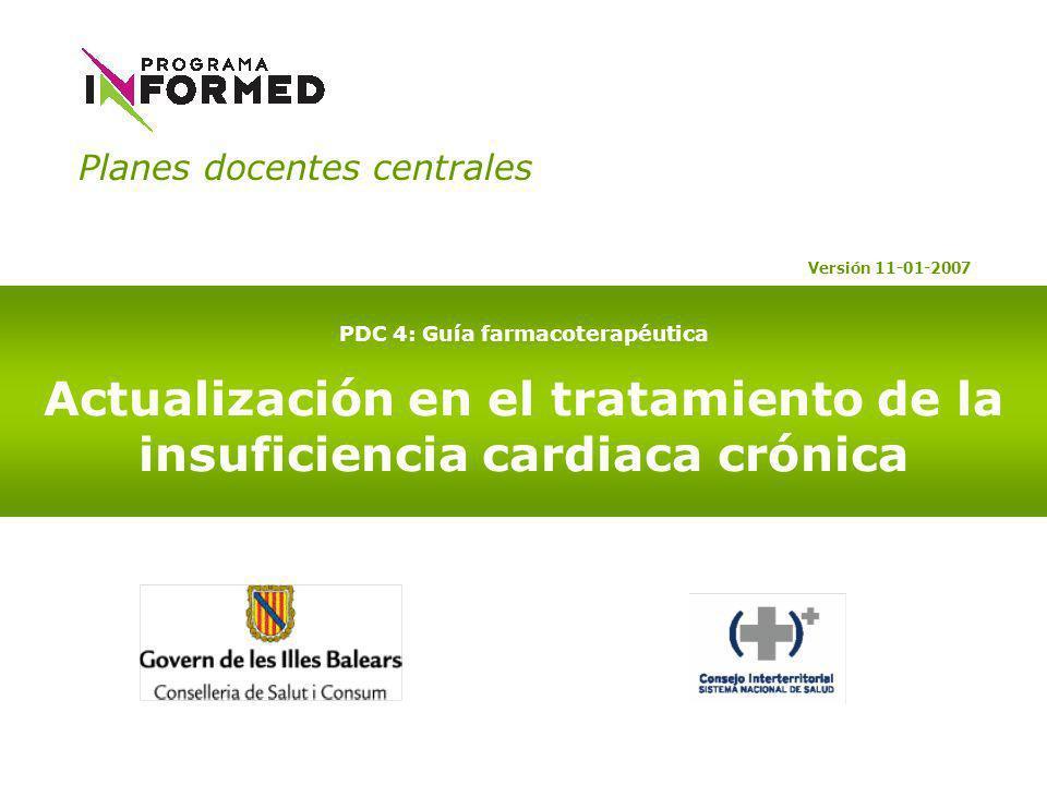 PDC 4: Guía farmacoterapéutica Actualización en el tratamiento de la insuficiencia cardiaca crónica Versión 11-01-2007 Planes docentes centrales