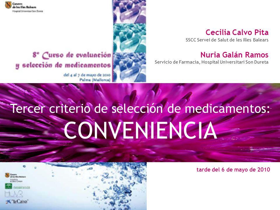 Tercer criterio de selección de medicamentos: CONVENIENCIA Cecilia Calvo Pita SSCC Servei de Salut de les Illes Balears Nuria Galán Ramos Servicio de