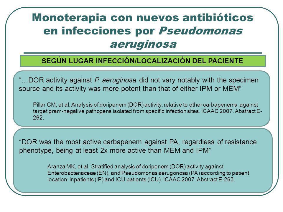 Monoterapia con nuevos antibióticos en infecciones por Pseudomonas aeruginosa …DOR activity against P. aeruginosa did not vary notably with the specim