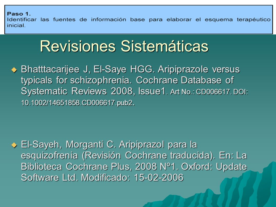 Revisiones Sistemáticas Bhatttacarijee J, El-Saye HGG. Aripiprazole versus typicals for schizophrenia. Cochrane Database of Systematic Reviews 2008, I