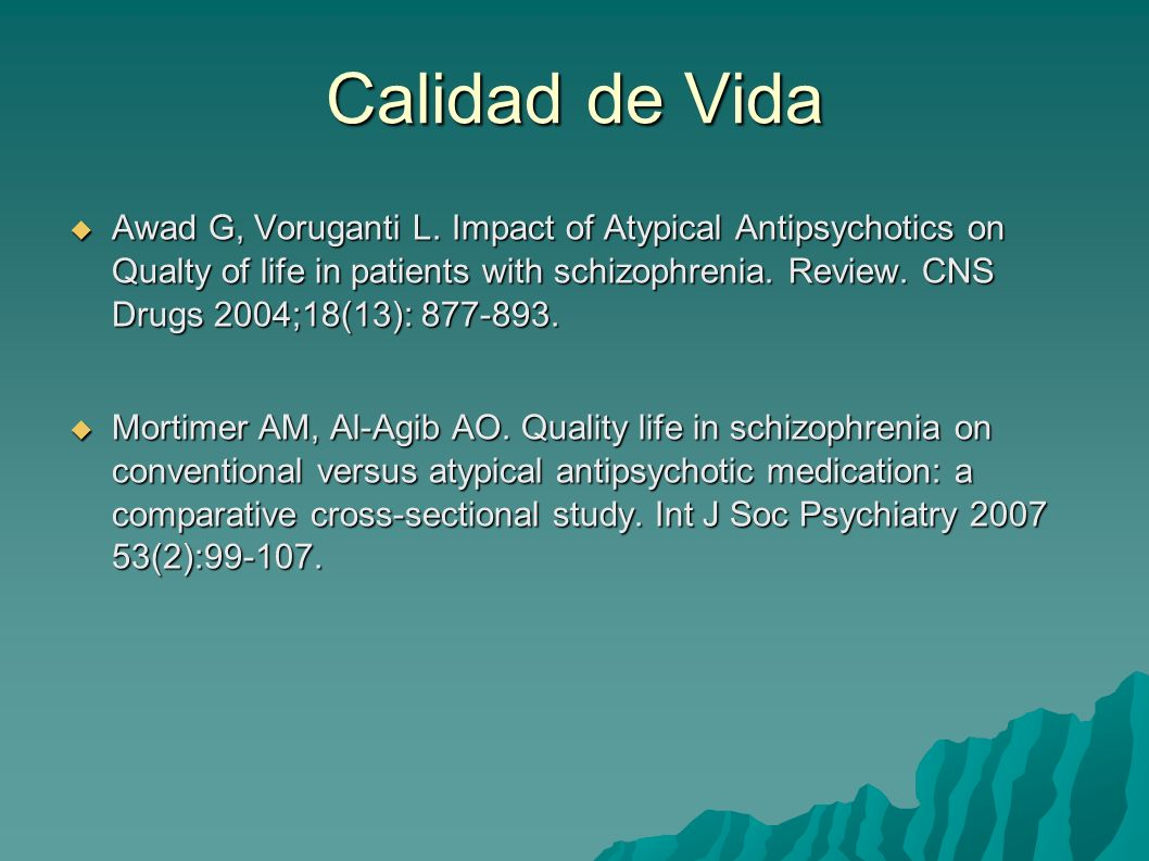 Calidad de Vida Awad G, Voruganti L. Impact of Atypical Antipsychotics on Qualty of life in patients with schizophrenia. Review. CNS Drugs 2004;18(13)