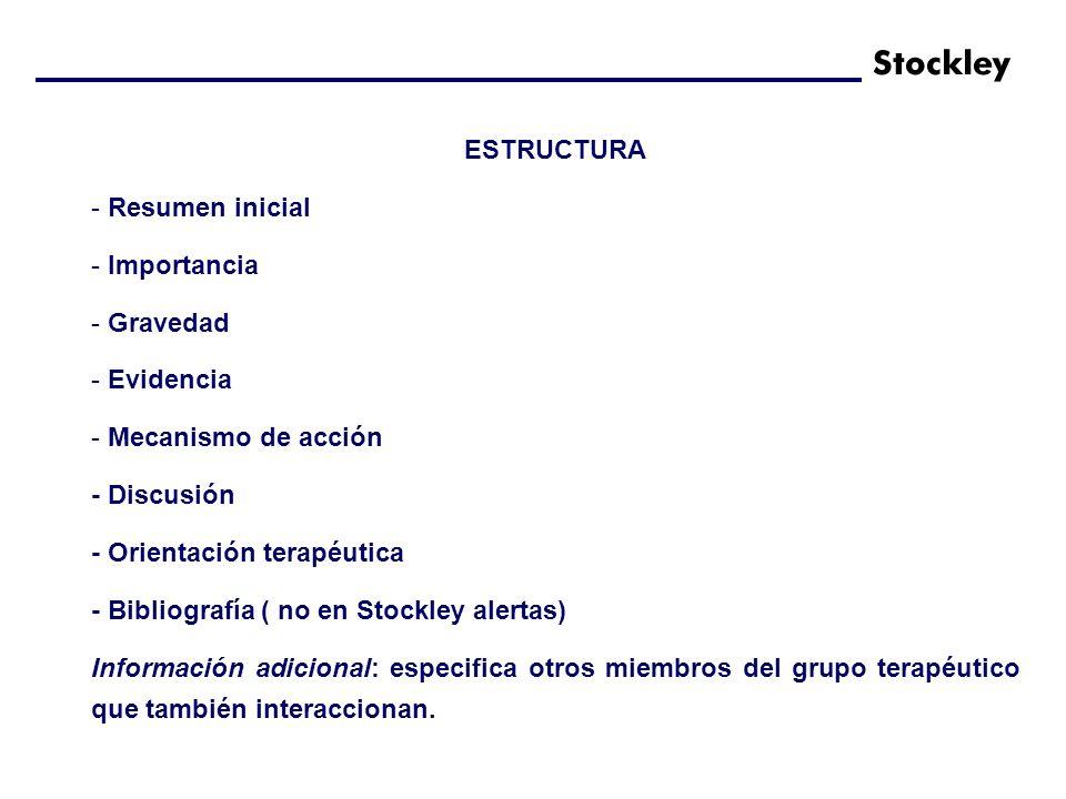 ESTRUCTURA - Resumen inicial - Importancia - Gravedad - Evidencia - Mecanismo de acción - Discusión - Orientación terapéutica - Bibliografía ( no en Stockley alertas) Información adicional: especifica otros miembros del grupo terapéutico que también interaccionan.