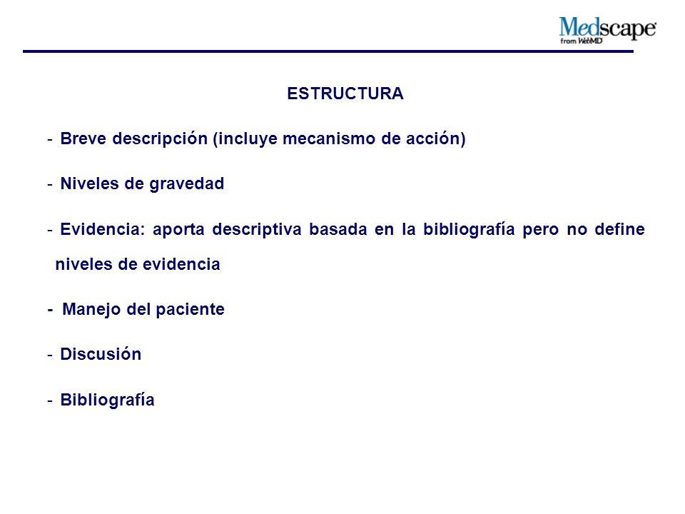 ESTRUCTURA - Breve descripción (incluye mecanismo de acción) - Niveles de gravedad - Evidencia: aporta descriptiva basada en la bibliografía pero no define niveles de evidencia - Manejo del paciente - Discusión - Bibliografía