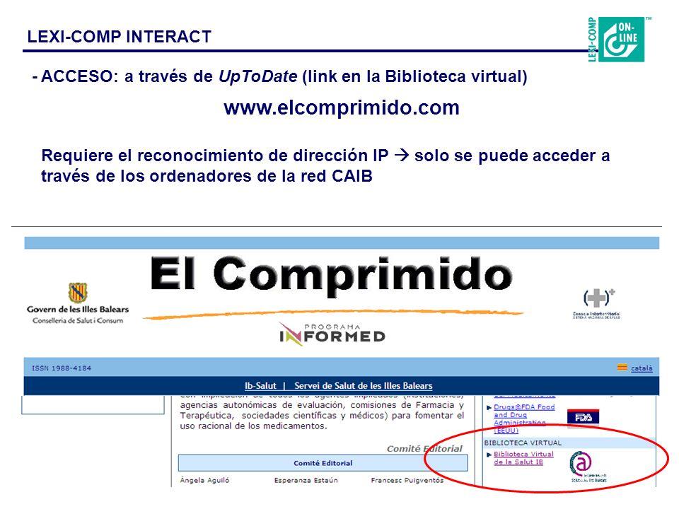 www.elcomprimido.com LEXI-COMP INTERACT - ACCESO: a través de UpToDate (link en la Biblioteca virtual) Requiere el reconocimiento de dirección IP solo se puede acceder a través de los ordenadores de la red CAIB