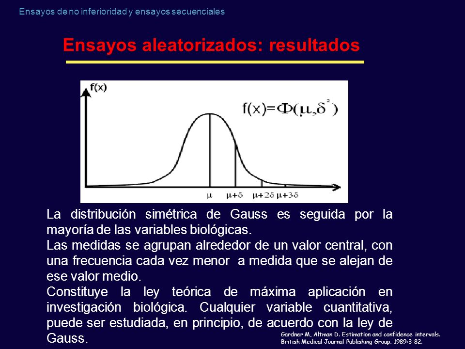 Ensayos aleatorizados: resultados Gardner M, Altman D. Estimation and confidence intervals. British Medical Journal Publishing Group, 1989:3-82. La di