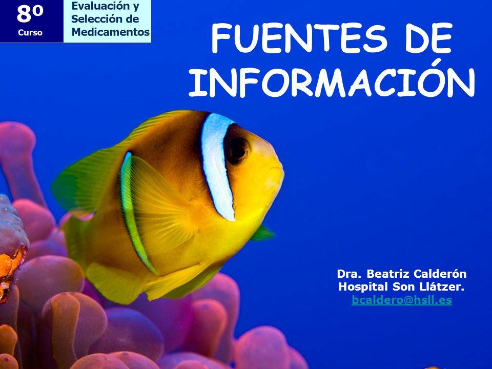 Dra. Beatriz Calderón Hospital Son Llátzer. bcaldero@hsll.es FUENTES DE INFORMACIÓN