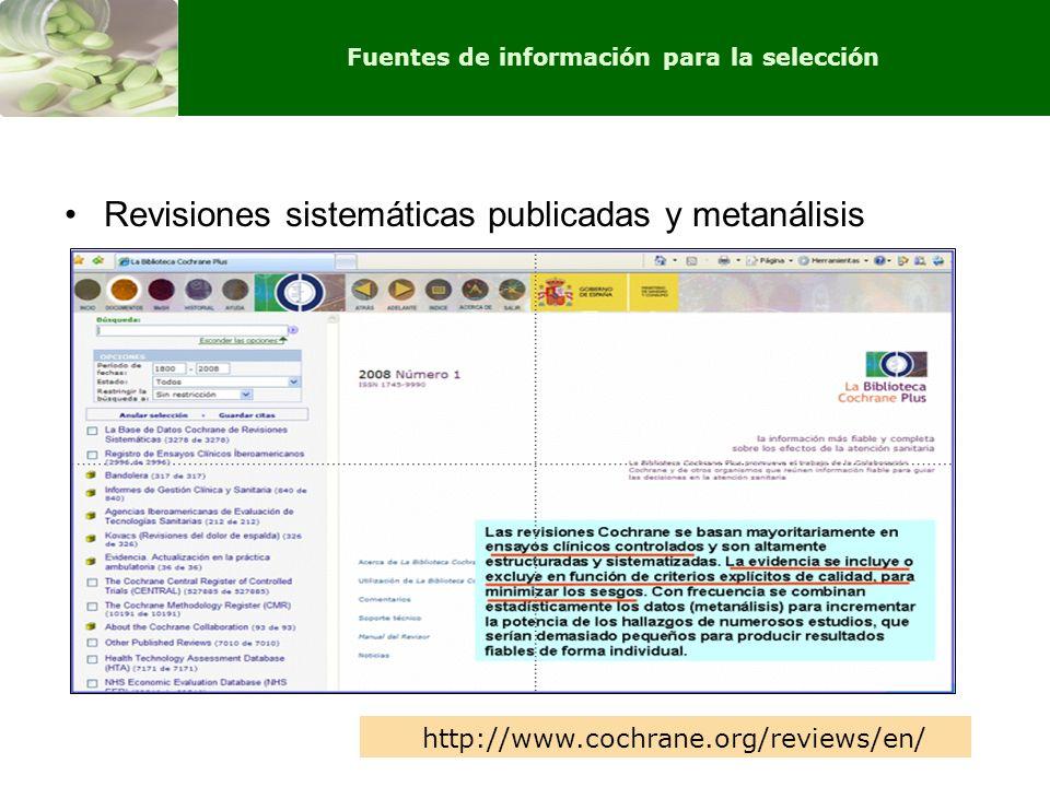 Revisiones sistemáticas publicadas y metanálisis http://www.cochrane.org/reviews/en/ Fuentes de información para la selección