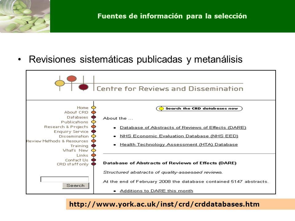 Revisiones sistemáticas publicadas y metanálisis http://www.york.ac.uk/inst/crd/crddatabases.htm Fuentes de información para la selección