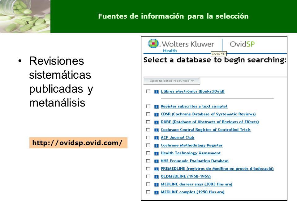 Revisiones sistemáticas publicadas y metanálisis http://ovidsp.ovid.com/ Fuentes de información para la selección