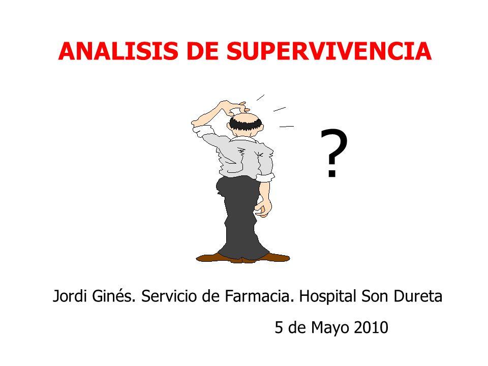 ANALISIS DE SUPERVIVENCIA ? Jordi Ginés. Servicio de Farmacia. Hospital Son Dureta 5 de Mayo 2010