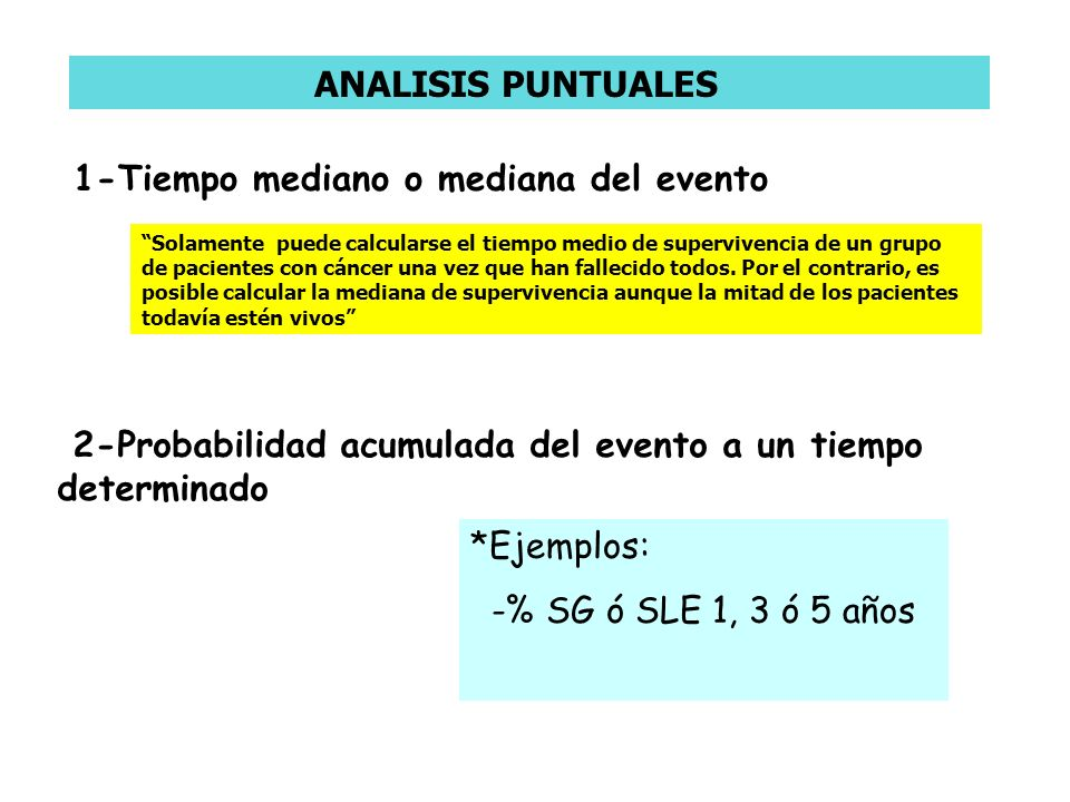 1-Tiempo mediano o mediana del evento 2-Probabilidad acumulada del evento a un tiempo determinado *Ejemplos: -% SG ó SLE 1, 3 ó 5 años Solamente puede