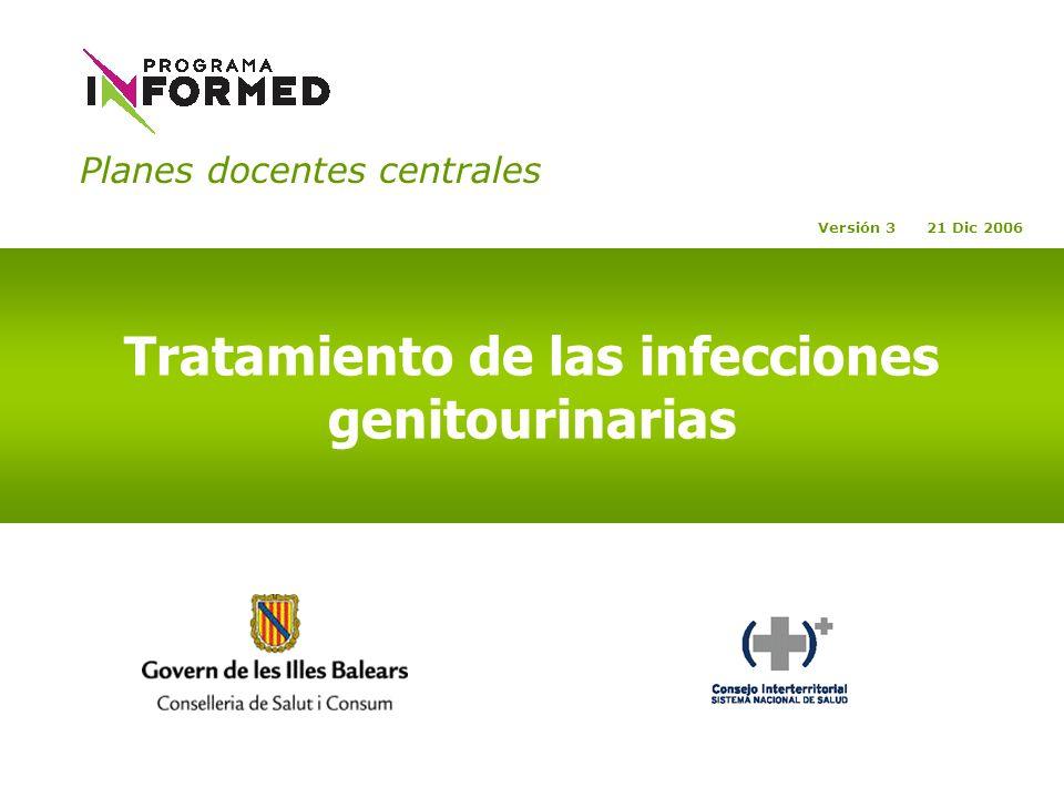 Planes docentes centrales Tratamiento de las infecciones genitourinarias Versión 3 21 Dic 2006