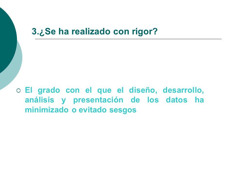 3.¿Se ha realizado con rigor? El grado con el que el diseño, desarrollo, análisis y presentación de los datos ha minimizado o evitado sesgos