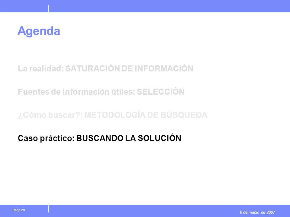 6 de marzo de 2007 Page 20 Agenda La realidad: SATURACIÓN DE INFORMACIÓN Fuentes de Información útiles: SELECCIÓN ¿Cómo buscar?: METODOLOGÍA DE BÚSQUE