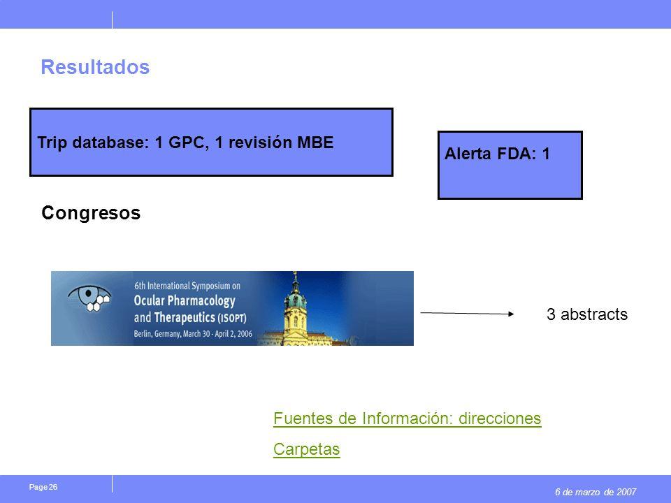 6 de marzo de 2007 Page 26 Resultados Congresos 3 abstracts Trip database: 1 GPC, 1 revisión MBE Alerta FDA: 1 Fuentes de Información: direcciones Car
