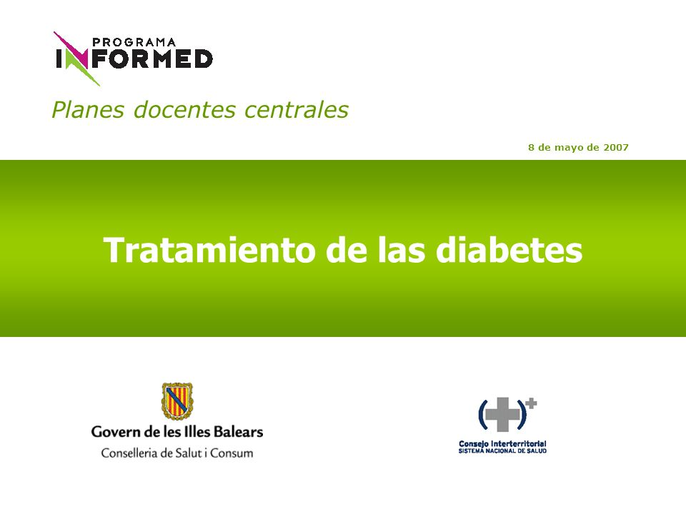Planes docentes centrales Tratamiento de las diabetes En Diabetes tipo 1: Utilizar de manera sistemática NPH con o sin insulina rápida, con buen control metabólico y sin hipoglucemias.