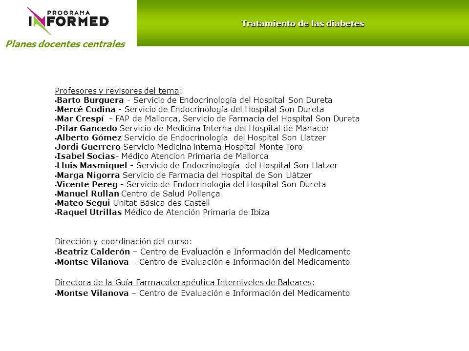 Planes docentes centrales Tratamiento de las diabetes Profesores y revisores del tema: Barto Burguera - Servicio de Endocrinología del Hospital Son Du