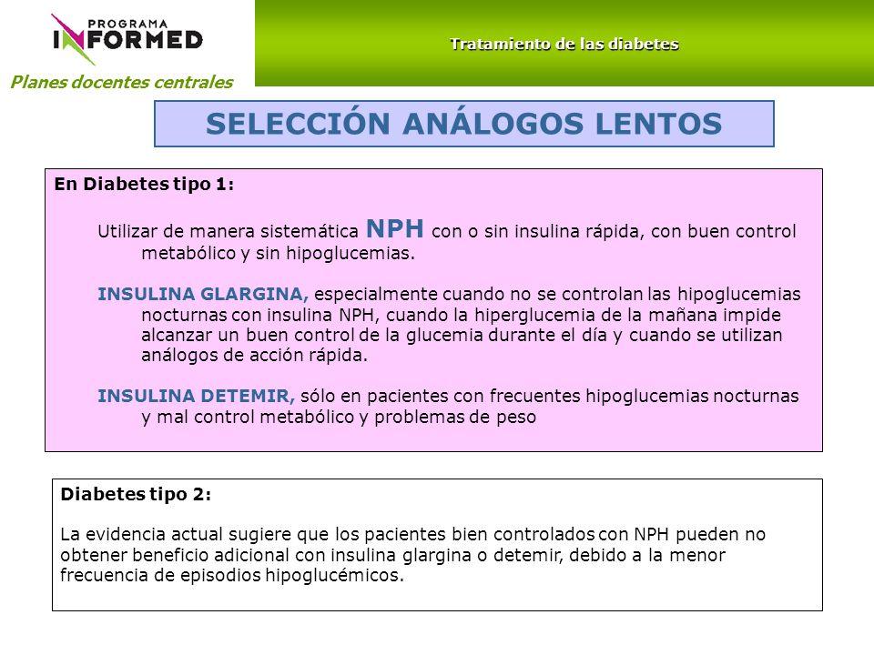 Planes docentes centrales Tratamiento de las diabetes En Diabetes tipo 1: Utilizar de manera sistemática NPH con o sin insulina rápida, con buen contr