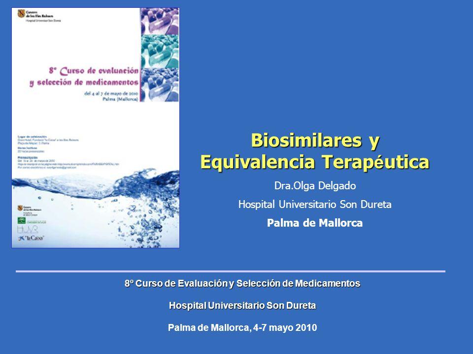 Biosimilares y Equivalencia Terap é utica Dra.Olga Delgado Hospital Universitario Son Dureta Palma de Mallorca 8º Curso de Evaluación y Selección de M